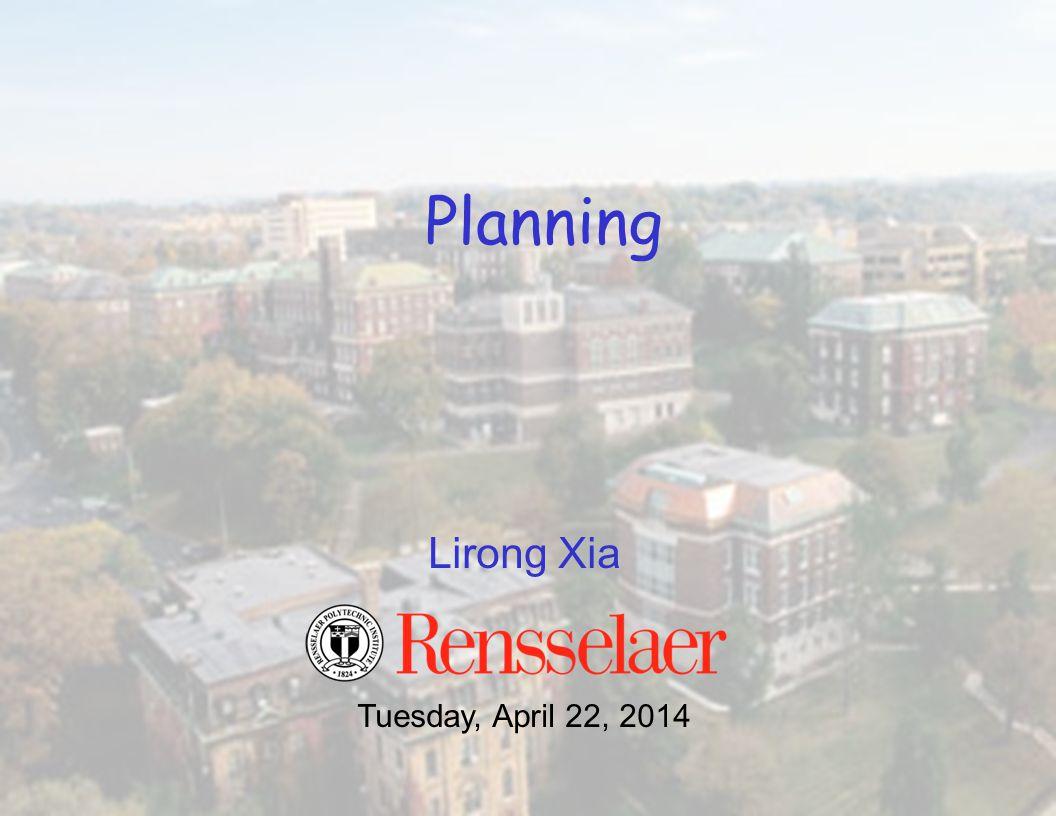 Lirong Xia Planning Tuesday, April 22, 2014