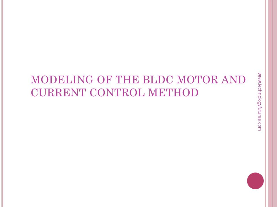 www.technologyfuturae.com M ODELING OF BLDC M OTOR The BLDC motor is an AC synchronous motor The BLDC motor has three stator windings and permanent magnets on the rotor.