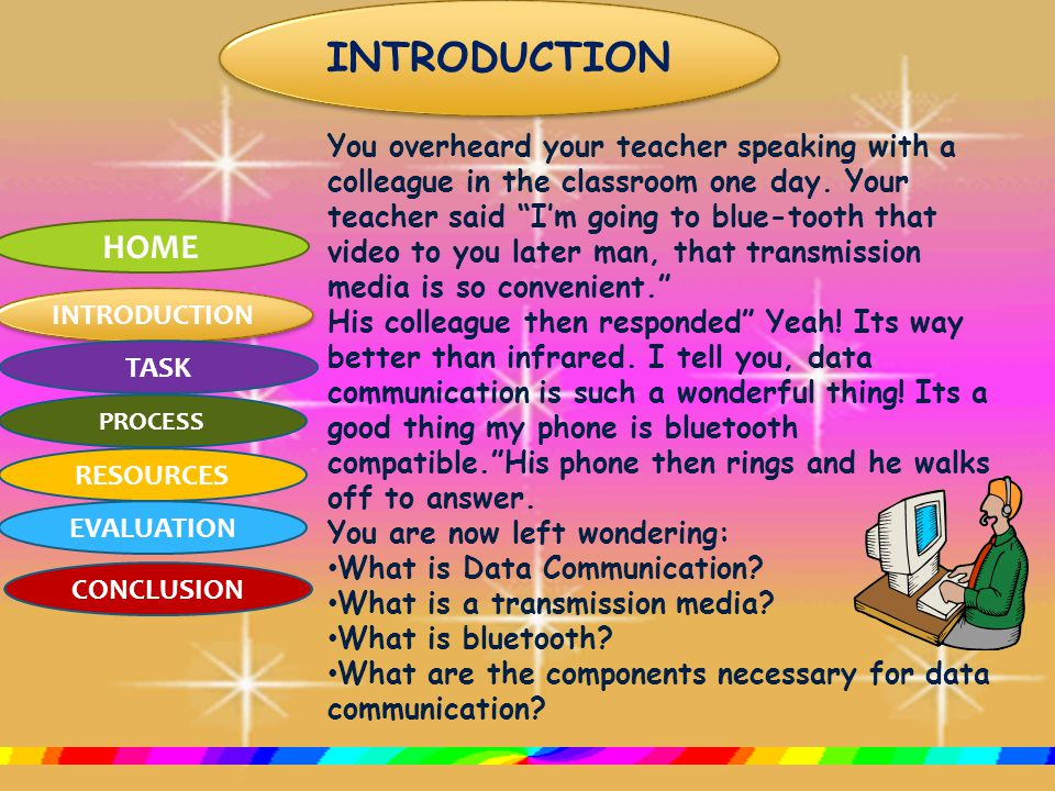 HOME INTRODUCTION TASK PROCESS RESOURCES EVALUATION CONCLUSION DATA COMMUNICATIONS Done by: Ms.