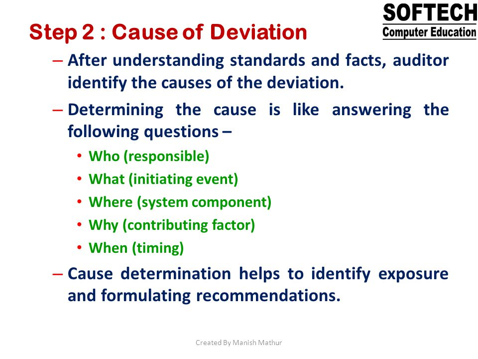 Step 2 : Cause of Deviation – After understanding standards and facts, auditor identify the causes of the deviation. – Determining the cause is like a