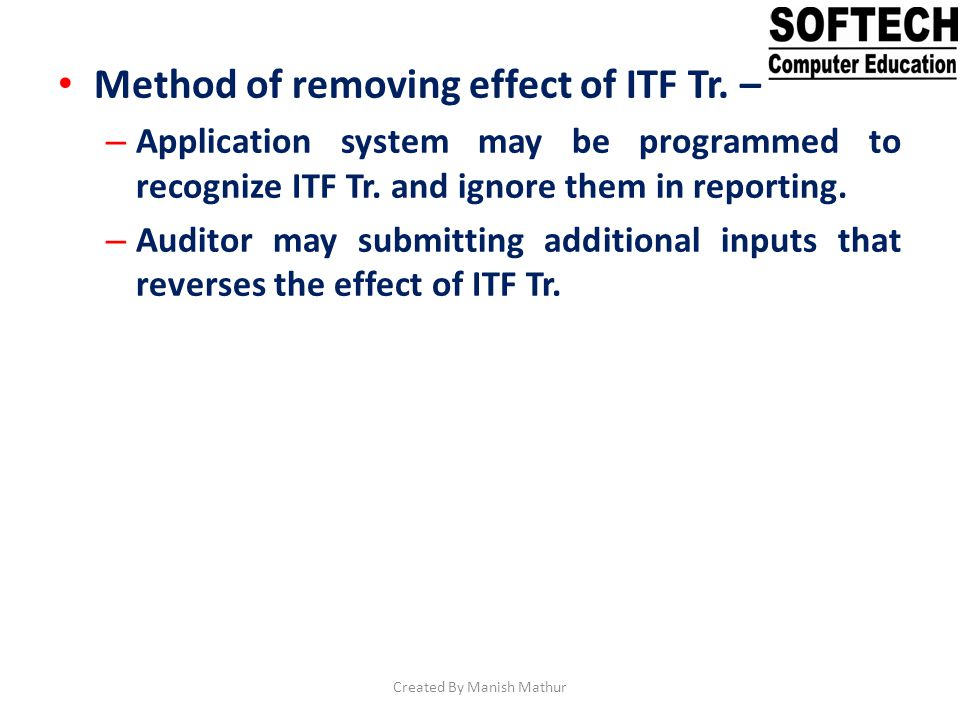Method of removing effect of ITF Tr. – – Application system may be programmed to recognize ITF Tr. and ignore them in reporting. – Auditor may submitt