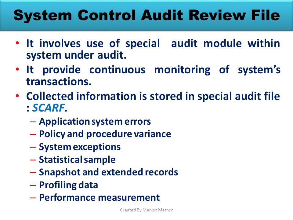 System Control Audit Review File It involves use of special audit module within system under audit. It provide continuous monitoring of systems transa