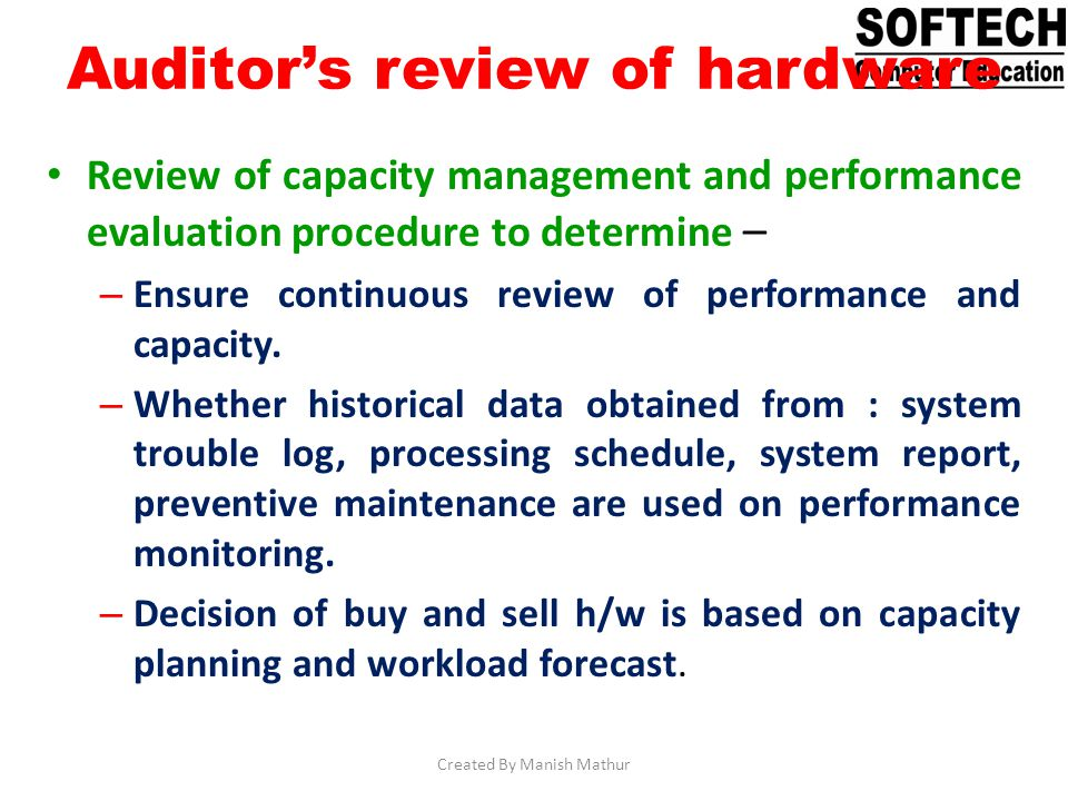 Auditors review of hardware Review of capacity management and performance evaluation procedure to determine – – Ensure continuous review of performanc
