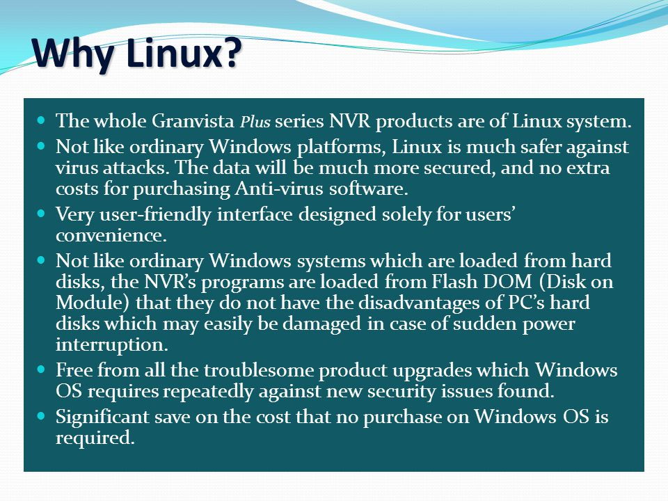 Why Linux. The whole Granvista Plus series NVR products are of Linux system.