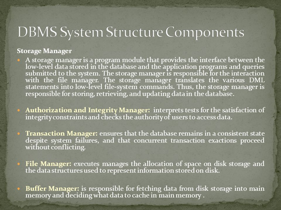 Storage Manager A storage manager is a program module that provides the interface between the low-level data stored in the database and the applicatio