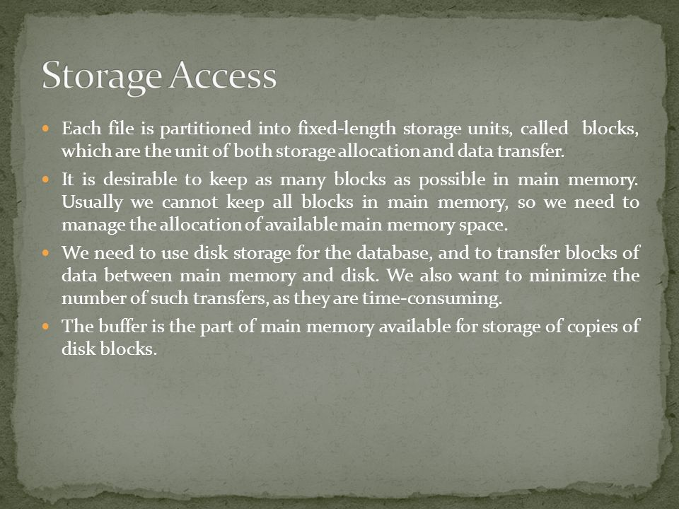Each file is partitioned into fixed-length storage units, called blocks, which are the unit of both storage allocation and data transfer. It is desira