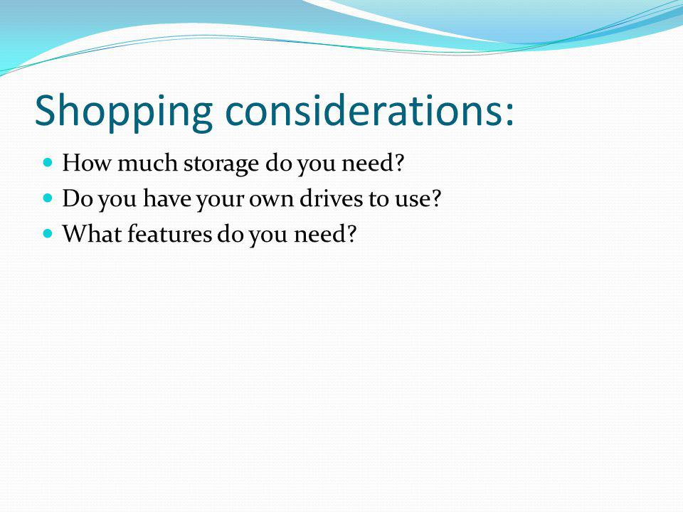 Shopping considerations: How much storage do you need.