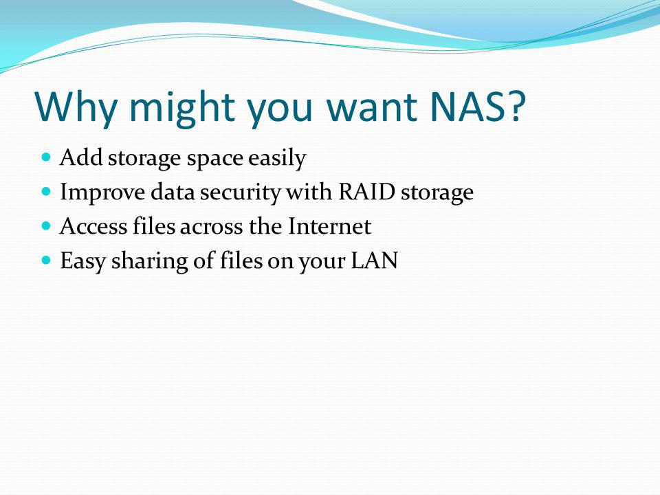 Why might you want NAS.