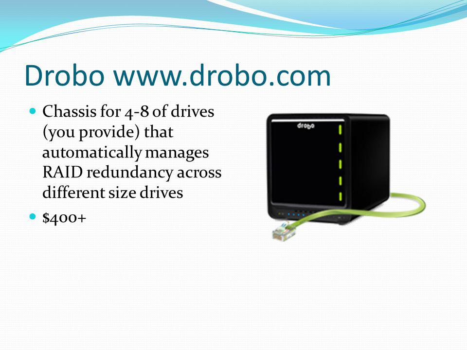 Drobo www.drobo.com Chassis for 4-8 of drives (you provide) that automatically manages RAID redundancy across different size drives $400+