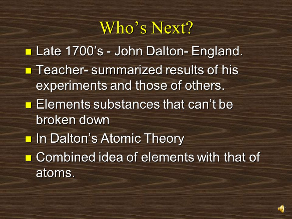 3- Boyle He refused Aristotle s idea & give the 1 st definition of the element Element Simple pure substance that can not be changed into simpler form by traditional chemical method