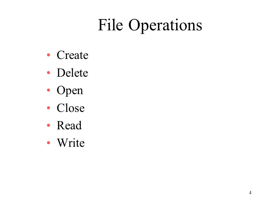 4 File Operations Create Delete Open Close Read Write