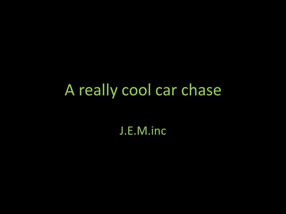 A really cool car chase J.E.M.inc