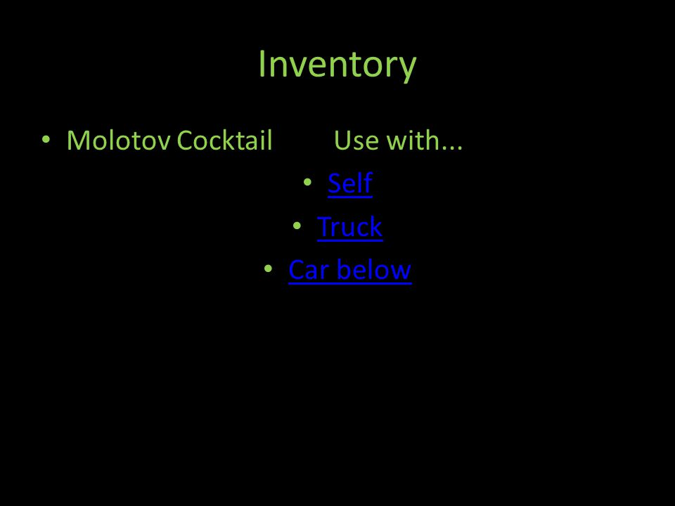 Inventory Molotov Cocktail Use with... Self Truck Car below