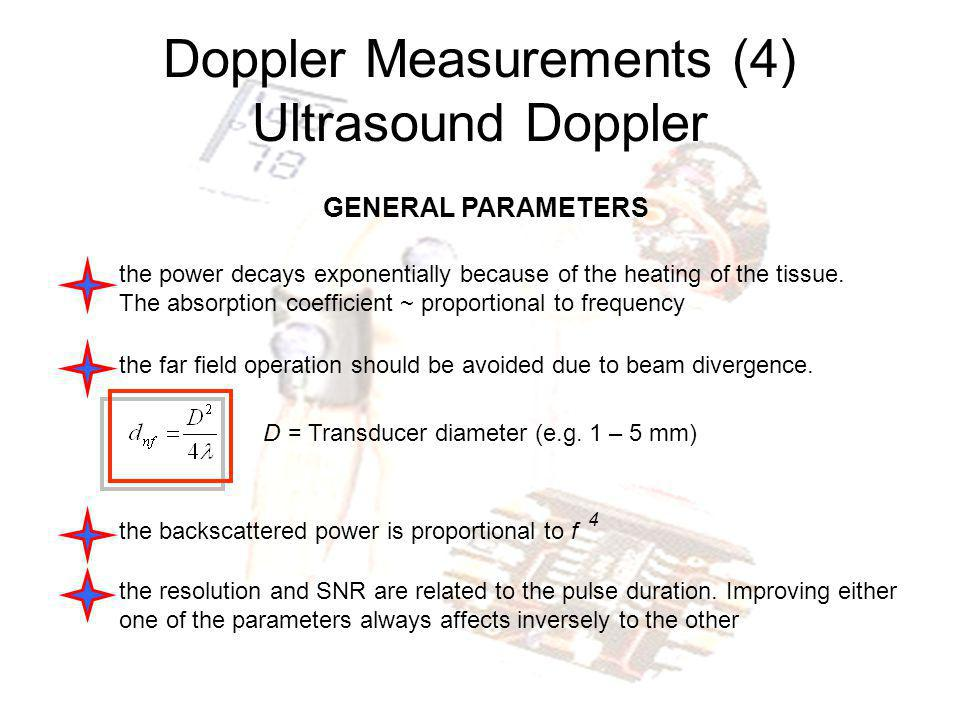 Doppler Measurements (4) Ultrasound Doppler GENERAL PARAMETERS the power decays exponentially because of the heating of the tissue. The absorption coe