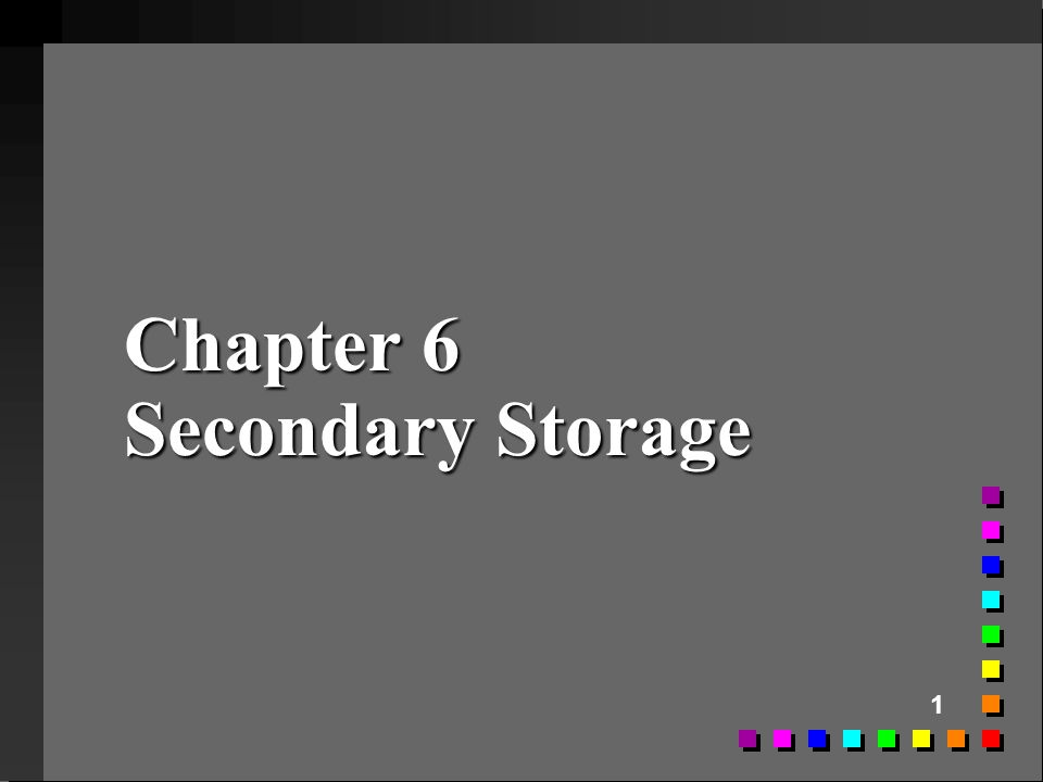 1 Chapter 6 Secondary Storage