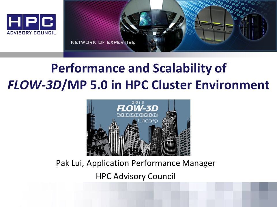 Performance and Scalability of FLOW-3D/MP 5.0 in HPC Cluster Environment Pak Lui, Application Performance Manager HPC Advisory Council