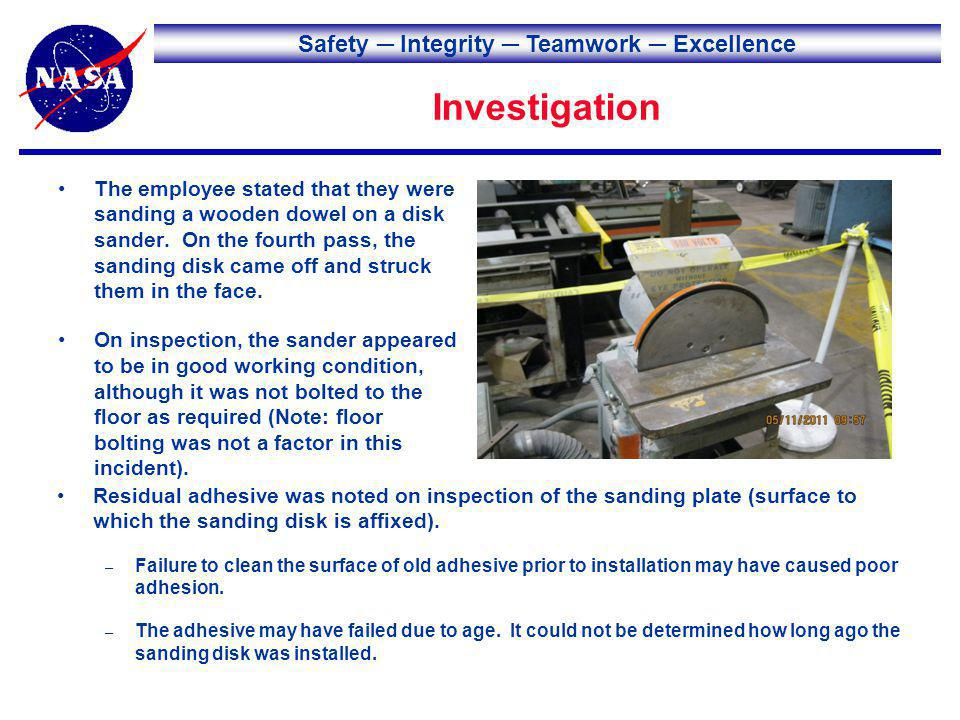 Safety Integrity Teamwork Excellence Investigation The employee stated that they were sanding a wooden dowel on a disk sander.