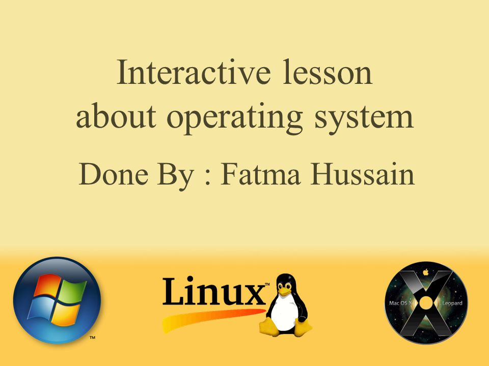 Interactive lesson about operating system Done By : Fatma Hussain