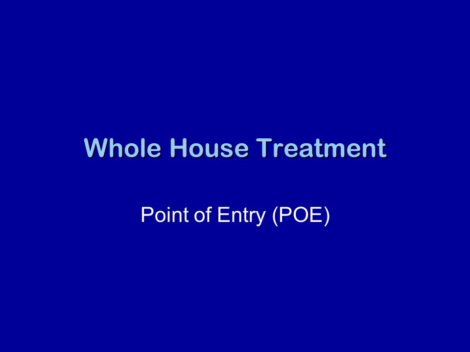 Whole House Treatment Point of Entry (POE)
