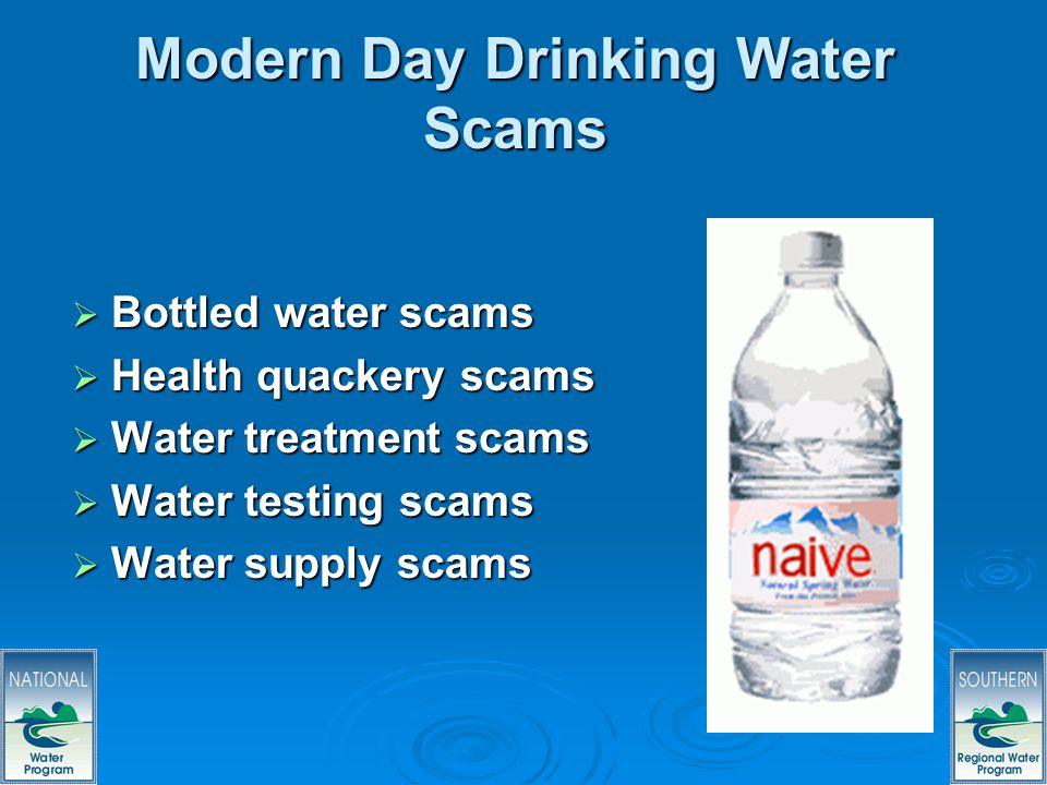 17 Modern Day Drinking Water Scams Bottled water scams Bottled water scams Health quackery scams Health quackery scams Water treatment scams Water treatment scams Water testing scams Water testing scams Water supply scams Water supply scams