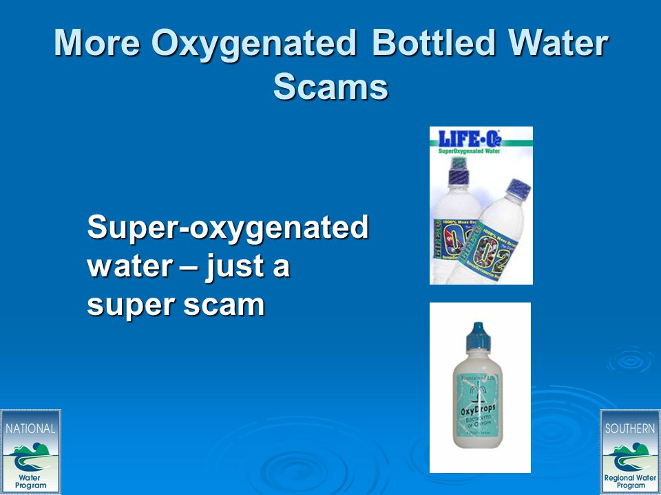 27 More Oxygenated Bottled Water Scams Super-oxygenated water – just a super scam