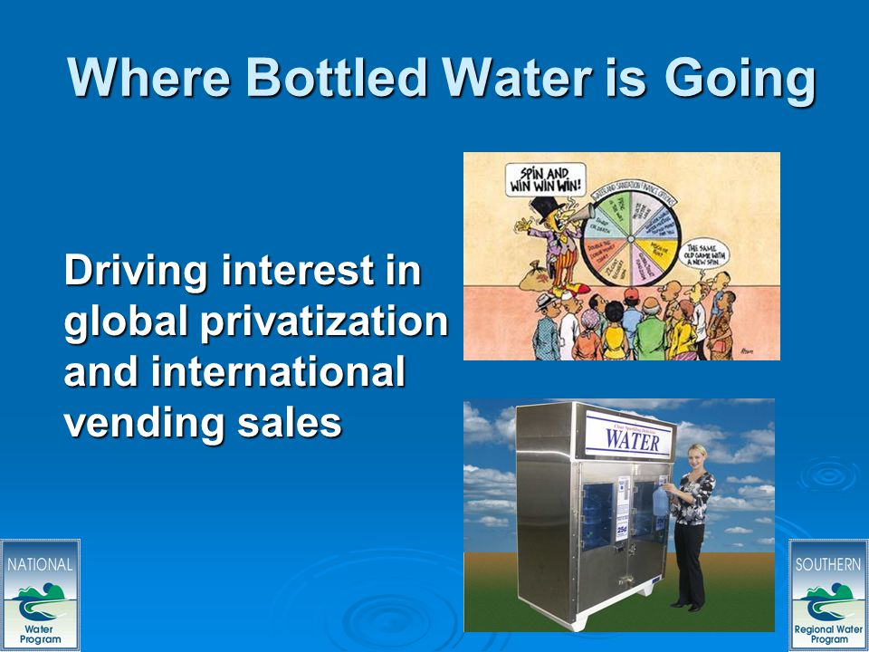 31 Where Bottled Water is Going Driving interest in global privatization and international vending sales