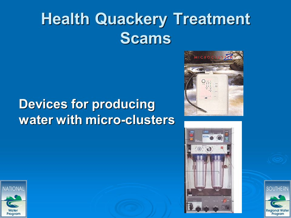 36 Health Quackery Treatment Scams Devices for producing water with micro-clusters