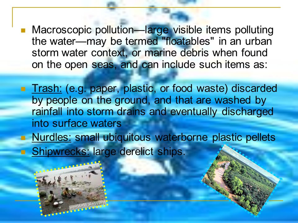 Macroscopic pollutionlarge visible items polluting the watermay be termed