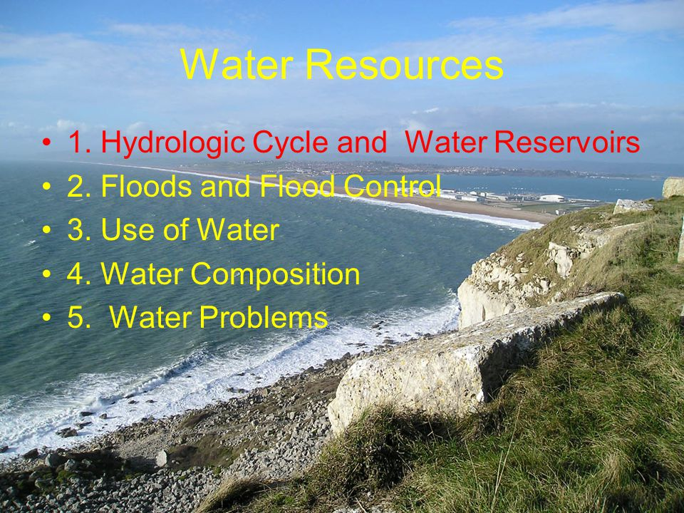 Water Resources 1. Hydrologic Cycle and Water Reservoirs 2.