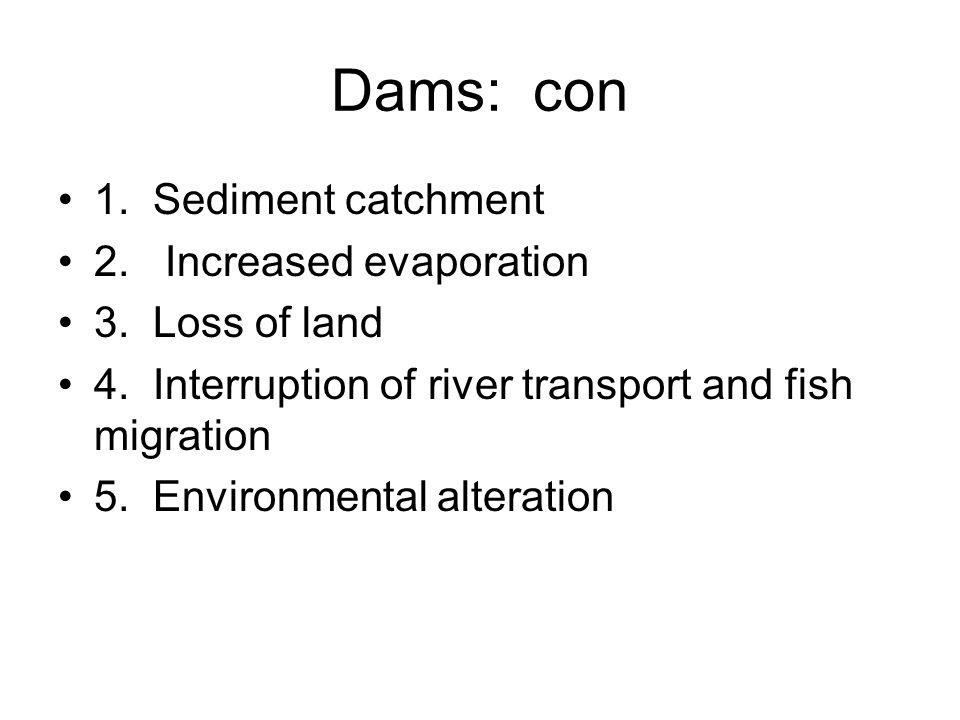 Dams: con 1. Sediment catchment 2. Increased evaporation 3.