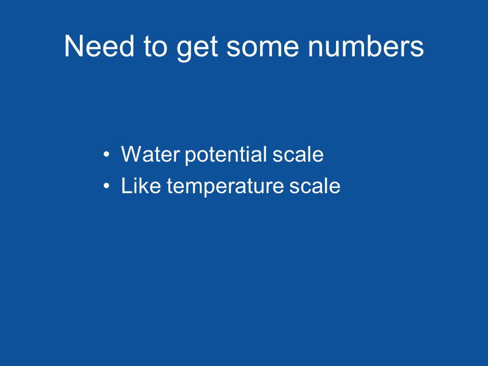 Need to get some numbers Water potential scale Like temperature scale