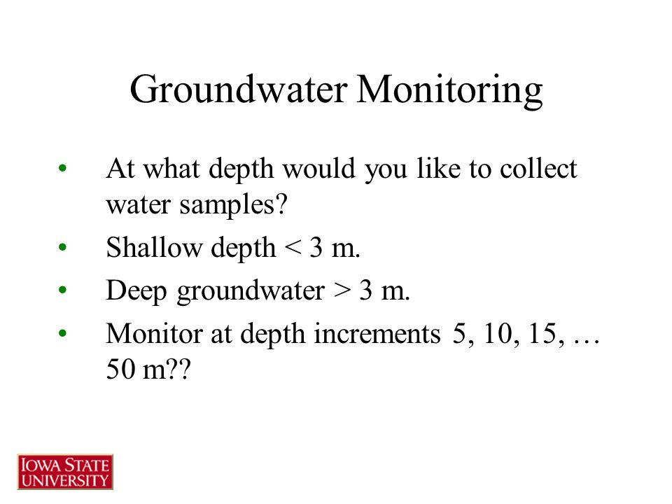 Groundwater Monitoring At what depth would you like to collect water samples? Shallow depth < 3 m. Deep groundwater > 3 m. Monitor at depth increments