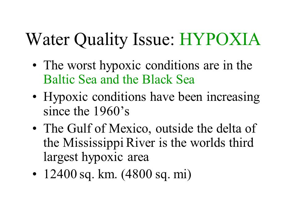 Water Quality Issue: HYPOXIA The worst hypoxic conditions are in the Baltic Sea and the Black Sea Hypoxic conditions have been increasing since the 19
