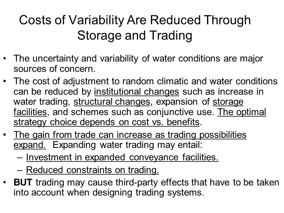 Costs of Variability Are Reduced Through Storage and Trading The uncertainty and variability of water conditions are major sources of concern.