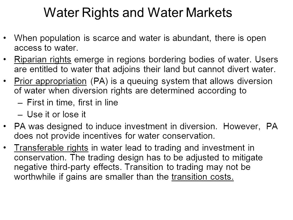 Water Rights and Water Markets When population is scarce and water is abundant, there is open access to water.