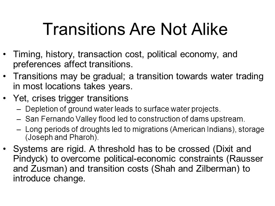 Transitions Are Not Alike Timing, history, transaction cost, political economy, and preferences affect transitions.