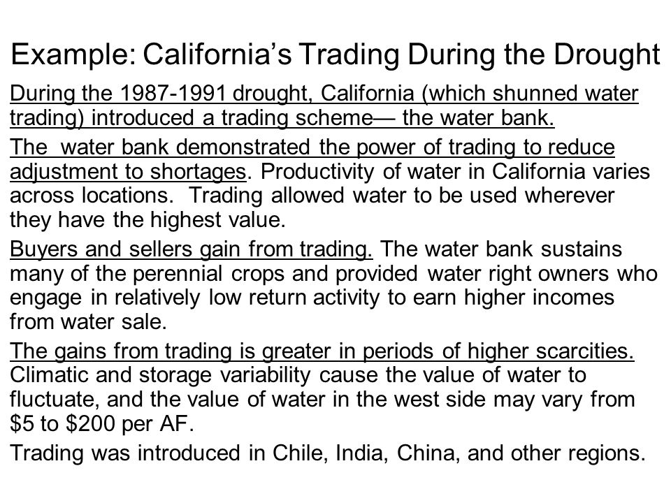 Example: Californias Trading During the Drought During the 1987-1991 drought, California (which shunned water trading) introduced a trading scheme the water bank.