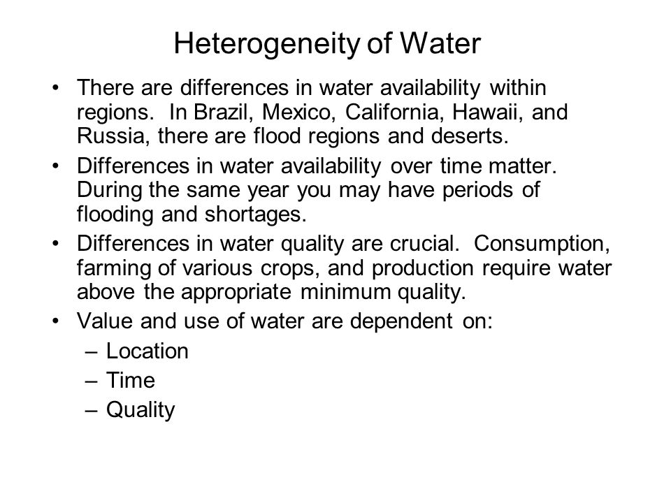 Heterogeneity of Water There are differences in water availability within regions.