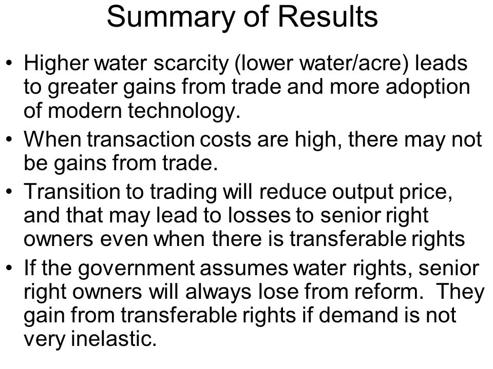 Summary of Results Higher water scarcity (lower water/acre) leads to greater gains from trade and more adoption of modern technology.