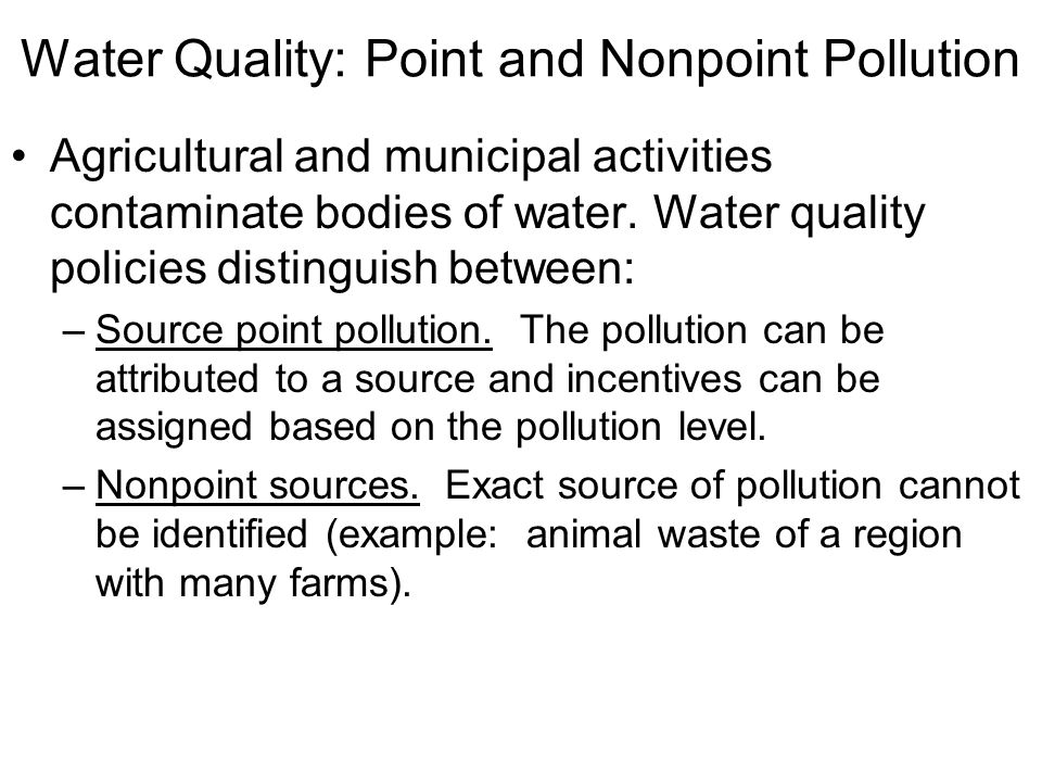 Water Quality: Point and Nonpoint Pollution Agricultural and municipal activities contaminate bodies of water.