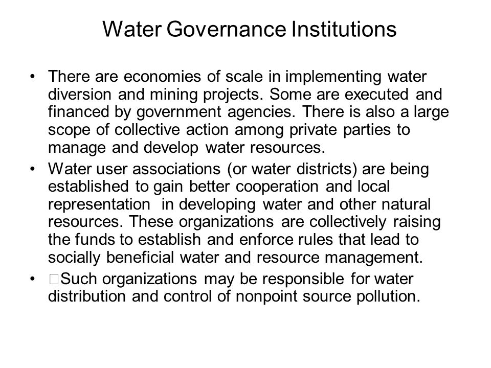 Water Governance Institutions There are economies of scale in implementing water diversion and mining projects.