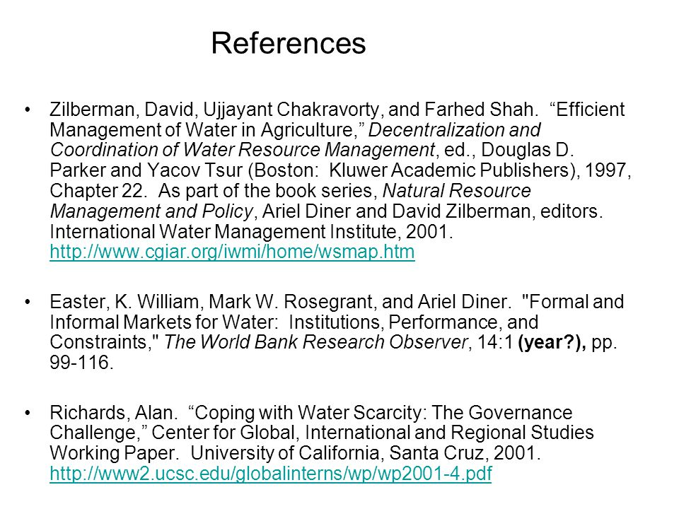 References Zilberman, David, Ujjayant Chakravorty, and Farhed Shah.