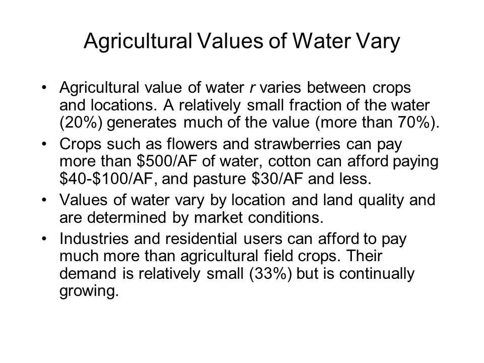 Agricultural Values of Water Vary Agricultural value of water r varies between crops and locations.