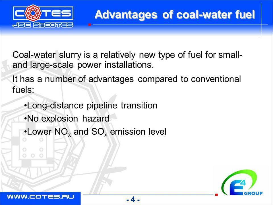 Advantages of coal-water fuel Long-distance pipeline transition No explosion hazard Lower NO x and SO x emission level Coal-water slurry is a relative
