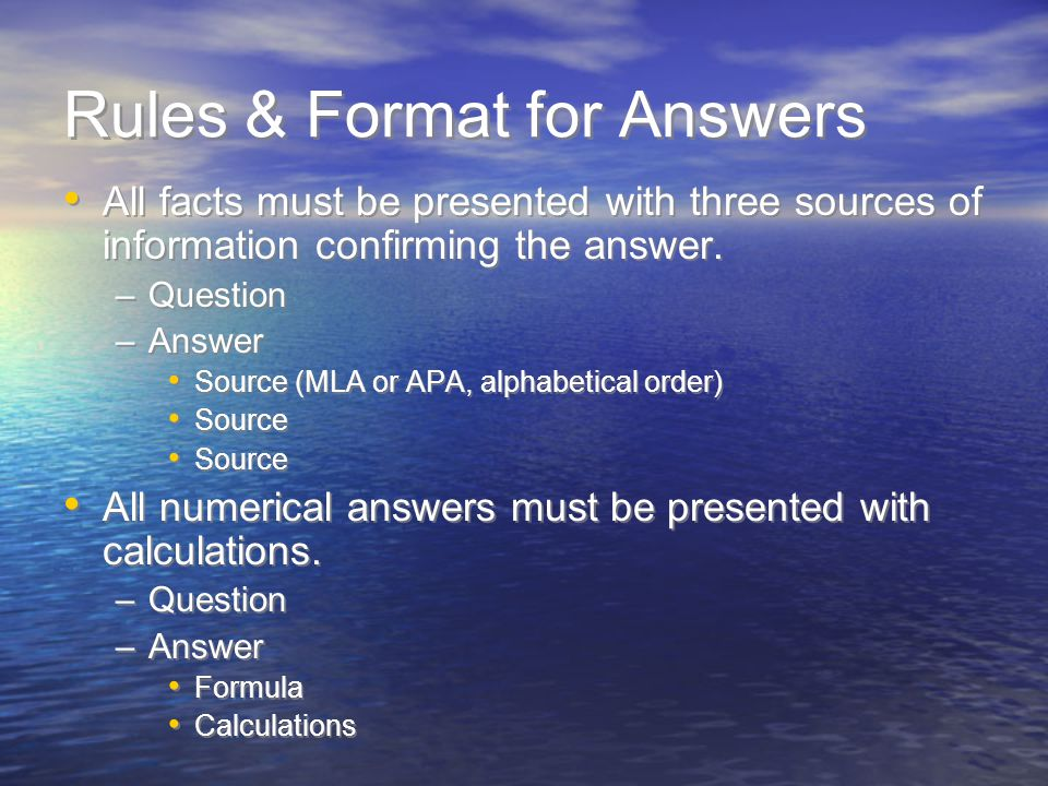 Rules & Format for Answers All facts must be presented with three sources of information confirming the answer.