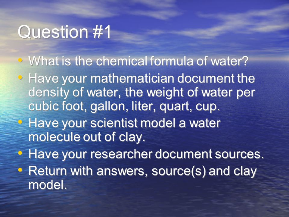 Question #1 What is the chemical formula of water.