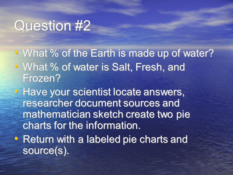 Question #2 What % of the Earth is made up of water.