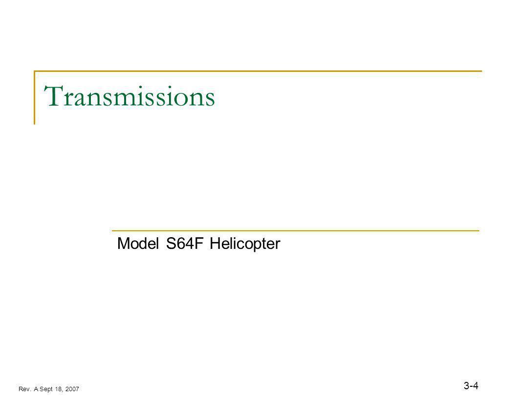 Rev. A Sept 18, 2007 3-4 Transmissions Model S64F Helicopter