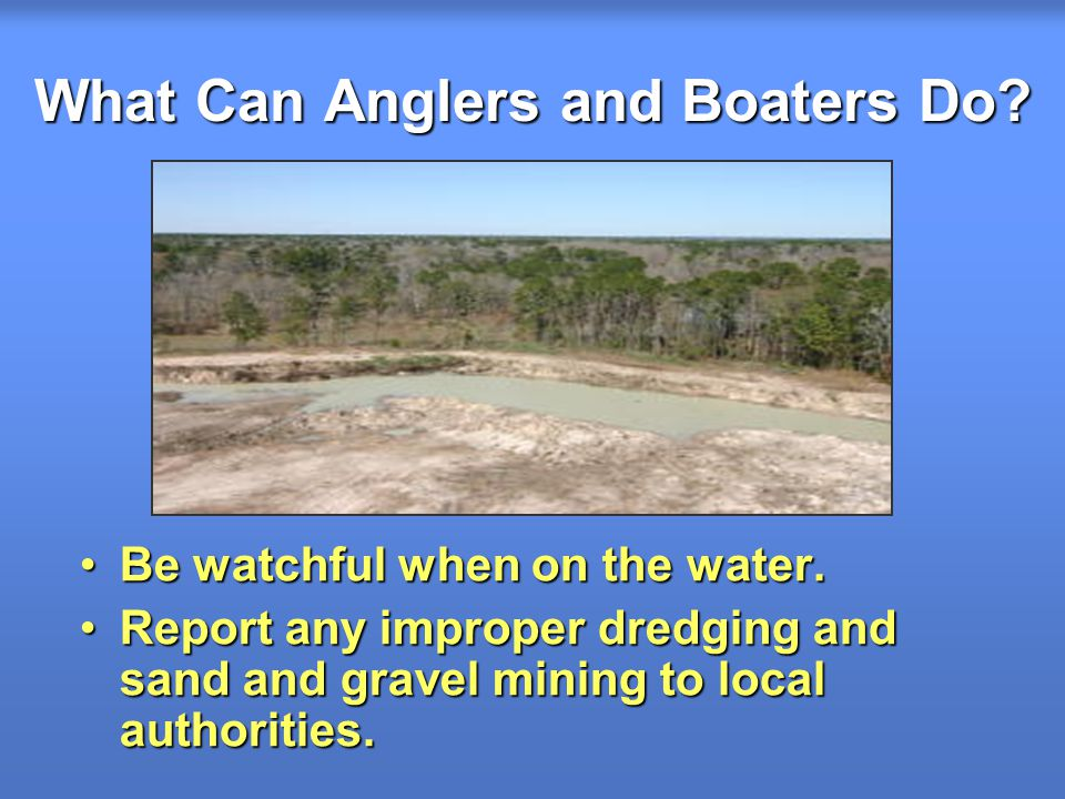 What Can Anglers and Boaters Do. Be watchful when on the water.Be watchful when on the water.