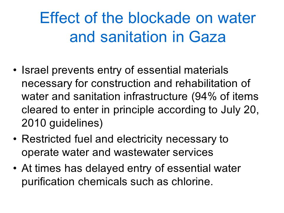 Effect of the blockade on water and sanitation in Gaza Israel prevents entry of essential materials necessary for construction and rehabilitation of w